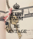 KEEP CALM AND BE VINTAGE - Personalised Poster large