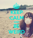 KEEP CALM AND BE WEIRD - Personalised Poster large