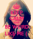 KEEP CALM AND BE WEIRD LIKE ME (: - Personalised Poster large