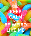 KEEP CALM AND BE WEIRD LIKE ME - Personalised Poster large