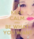 KEEP CALM AND BE WHAT  YOU WANT - Personalised Poster large