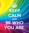 KEEP CALM AND BE WHO YOU ARE. - Personalised Poster large