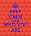 KEEP CALM AND BE  WHO YOU ARE - Personalised Poster large