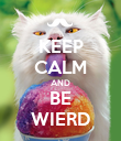 KEEP CALM AND BE WIERD - Personalised Poster large