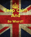 Keep Calm And Be Wierd!!   - Personalised Poster large