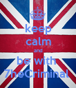 keep calm and be with  7heCriminal  - Personalised Poster large