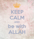 KEEP CALM AND be with ALLAH - Personalised Poster large