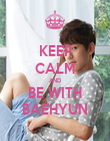 KEEP CALM AND BE WITH BAEHYUN - Personalised Poster large