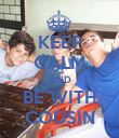 KEEP CALM AND BE WITH COUSIN - Personalised Poster large