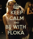KEEP CALM AND BE WITH  FLOKA  - Personalised Poster large