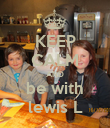 KEEP CALM AND be with lewis L - Personalised Poster large