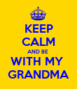 KEEP CALM AND BE  WITH MY  GRANDMA - Personalised Poster large