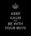 KEEP CALM AND BE WITH YOUR BOYS - Personalised Poster large