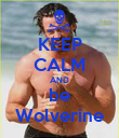 KEEP CALM AND be Wolverine - Personalised Poster large