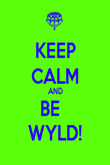 KEEP CALM AND BE   WYLD! - Personalised Poster large