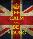 KEEP CALM AND BE  YOUNG - Personalised Poster large