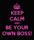 KEEP CALM AND BE YOUR OWN BOSS! - Personalised Poster large