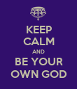 KEEP CALM AND BE YOUR OWN GOD - Personalised Poster large