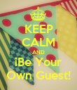 KEEP CALM AND ¡Be Your Own Guest! - Personalised Poster large