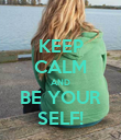 KEEP CALM AND BE YOUR SELF! - Personalised Poster large