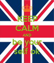 KEEP CALM AND be your self ok - Personalised Poster large