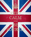 KEEP CALM AND BE YOURELF - Personalised Poster large