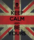 KEEP CALM AND BE YOURS - Personalised Poster large