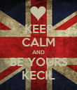 KEEP CALM AND BE YOURS KECIL - Personalised Poster large