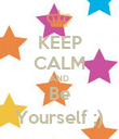 KEEP CALM AND Be Yourself ;) - Personalised Poster large