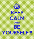 KEEP CALM AND BE YOURSELF!!! - Personalised Poster large