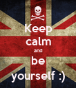 Keep calm and be yourself :) - Personalised Poster large