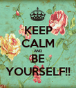 KEEP CALM AND BE YOURSELF!! - Personalised Poster large