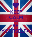 KEEP CALM AND BE   YOURSELF<3 - Personalised Poster large