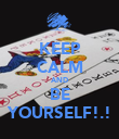 KEEP CALM AND BE YOURSELF!.! - Personalised Poster large