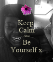 Keep  Calm And Be Yourself x - Personalised Poster large