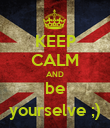 KEEP CALM AND be yourselve ;) - Personalised Poster large