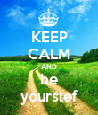 KEEP CALM AND be yourslef - Personalised Poster large