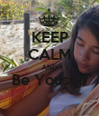 KEEP CALM AND Be Youself  - Personalised Poster large