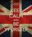 KEEP CALM AND BE YPURSELF - Personalised Poster large