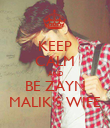 KEEP CALM AND BE ZAYN MALIK'S WIFE - Personalised Poster large