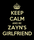 KEEP CALM AND BE ZAYN'S GIRLFRIEND - Personalised Poster large