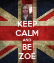 KEEP CALM AND BE ZOE - Personalised Poster large