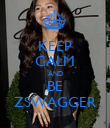 KEEP CALM AND BE ZSWAGGER - Personalised Poster large
