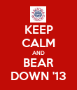 KEEP CALM AND BEAR DOWN '13 - Personalised Poster large