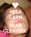 KEEP CALM AND BEAR GLENTUIX  - Personalised Poster large