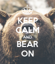 KEEP CALM AND BEAR ON - Personalised Poster large