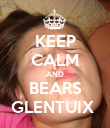 KEEP CALM AND BEARS GLENTUIX  - Personalised Poster large