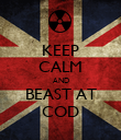KEEP CALM AND BEAST AT COD - Personalised Poster large