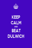 KEEP CALM AND BEAT DULWICH - Personalised Poster large