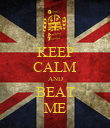 KEEP CALM AND BEAT ME - Personalised Poster large